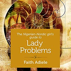 The Nigerian-Nordic Girl's Guide to Lady Problems