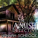 The Amish Detective: Amish Mystery and Romance Audiobook by Hannah Schrock Narrated by Cindy Killavey