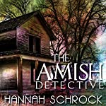The Amish Detective: Amish Mystery and Romance | Hannah Schrock
