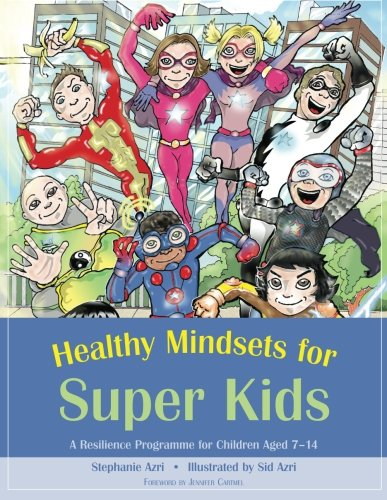 Healthy Mindsets for Super Kids: A Resilience Programme for Children Aged 7-14 by Jessica Kingsley Publishers