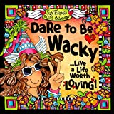 2015 Calendar: Dare to Be Wacky Live a Life Worth Loving