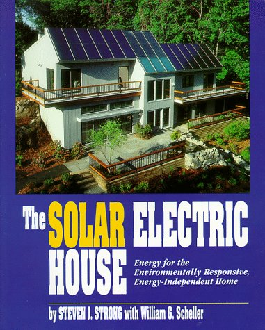 The Solar Electric House  Energy For The Environmentally Responsive  Energy Independent Home