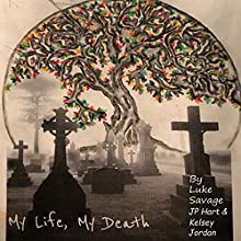 My Life, My Death Audiobook by Luke Savage, JP Hart, Kelsey Jordan Narrated by Emily Golden