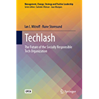 Techlash: The Future of the Socially Responsible Tech Organization (Management, Change, Strategy and Positive Leadership…