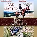 Trail of the Fast Gun: Trail Series, Book 3 | Lee Martin