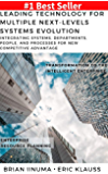 Leading Technology for Multiple Next-Levels Systems Evolution: Integrating systems, departments, people, and processes for new competitive advantage (Enterprise Resource Planning Systems Book 2)