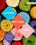 Ultimate Knitting Bible: A Complete Reference with Step-by-Step Techniques (C&b Crafts Bible) (Ultimate Guides)