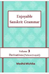 Enjoyable Sanskrit Grammar Volume 3 Derivatives (Pancavrttayah) Kindle Edition