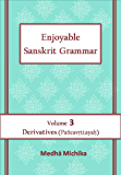 Enjoyable Sanskrit Grammar Volume 3 Derivatives (Pancavrttayah)