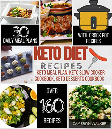 (KETO DIET RECIPES: Keto meal plan cookbook, Keto slow cooker cookbook for beginners, Keto desserts recipes cookbook)