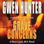 Grave Concerns: Rhea Lynch, M.D., Book 4 | Gwen Hunter