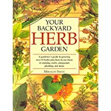 Your Backyard Herb Garden: A Gardener's Guide to Growing, Using and Enjoying Herbs Organically