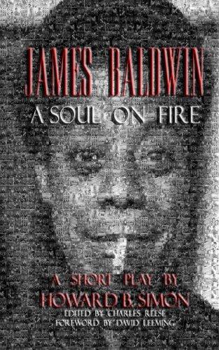 JAMES BALDWIN A SOUL ON FIRE  a short play by HOWARD B.