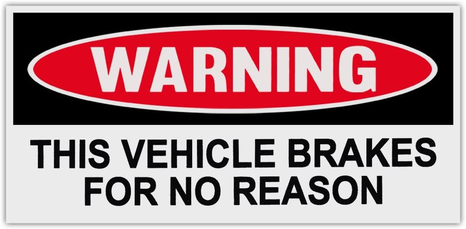 Funny Warning Bumper Stickers Decals: THIS VEHICLE BRAKES FOR NO REASON