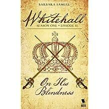 On His Blindness  (Whitehall Season 1 Episode 3)