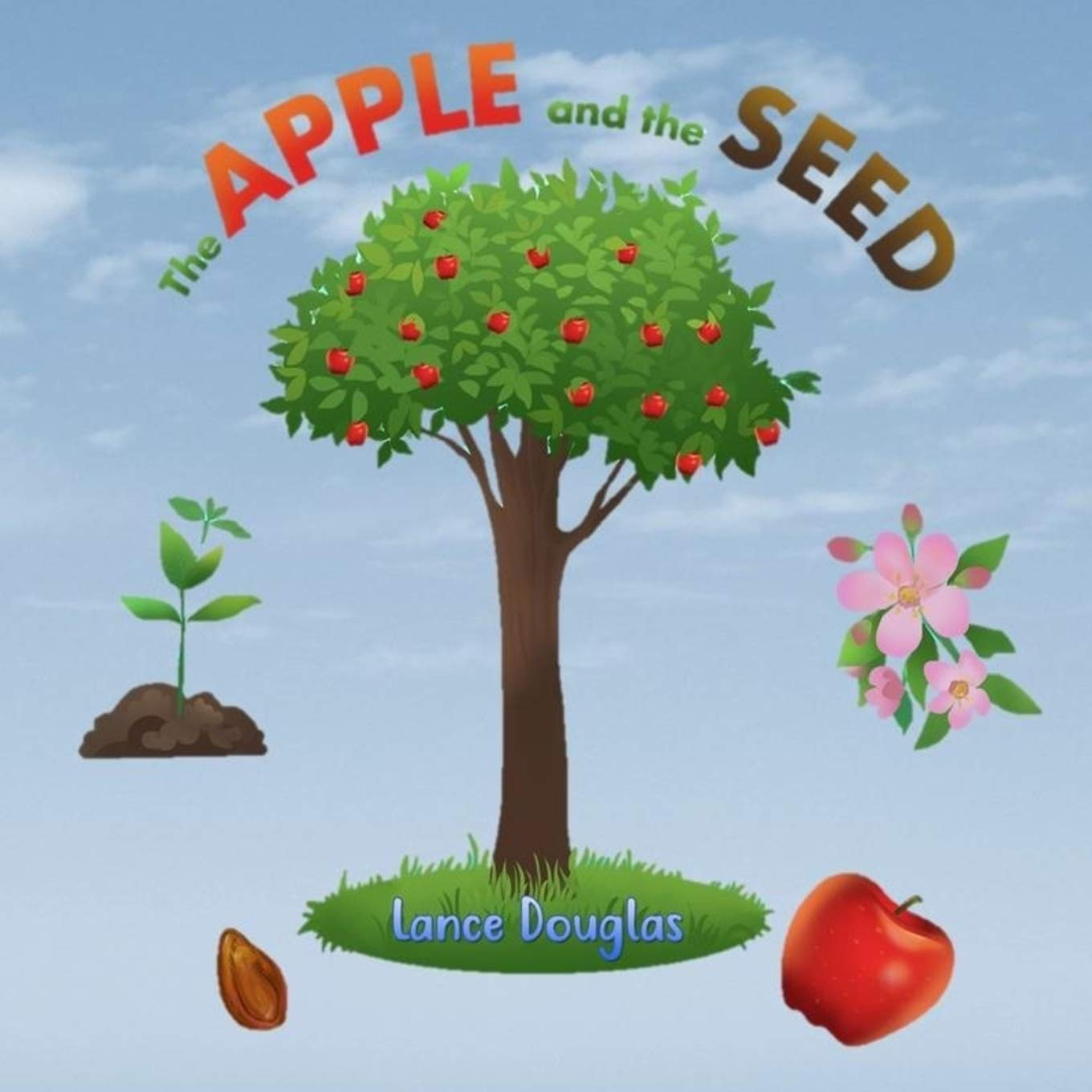 The Apple and the Seed: A Story of the Plant Life Cycle and