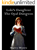 Loki's Daughter The Opal Dungeon: A LitRPG Novel (Tales of the Opal Dungeon Book 1)