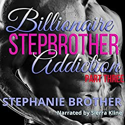 Billionaire Stepbrother - Addiction, Part Three