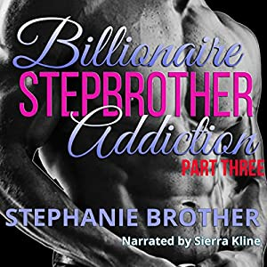 Billionaire Stepbrother - Addiction, Part Three Audiobook