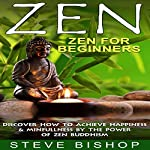 Zen: Zen For Beginners: Discover How To Achieve Happiness & Mindfulness By The Power Of Zen Buddhism (Zen Buddhism For Beginners, Happiness, Mindfulness) Book 1) | Steve Bishop