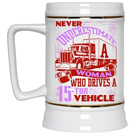 Cool Female Truck Drivers Beer Mug Never Underestimate A Woman Who Drives 15 Ton