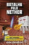 Batalha Pelo Nether. Uma Aventura não Oficial de Minecraft - Volume 2