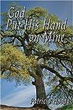 God Put His Hand on Mine, Patricia Hood, 1424137144