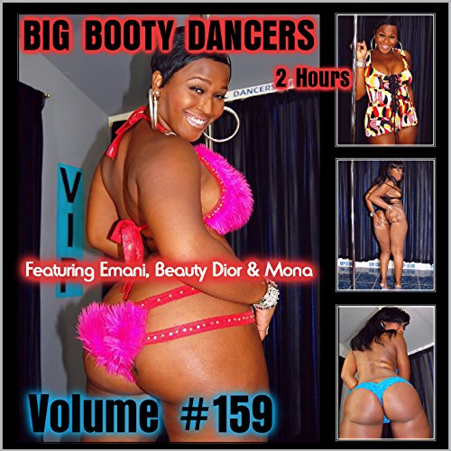 Big Booty Dancers Volume 159, Featuring Emani, Beauty Dior & Mona Dior Bikini