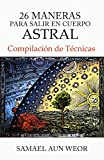 26 Maneras Para Salir En Cuerpo Astral (Spanish Edition)