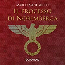 Il processo di Norimberga Audiobook by Marco Meneghetti Narrated by Stefano Bondi, Alice Pagotto