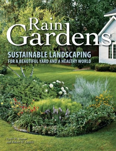 Rain Gardens: Sustainable Landscaping for a Beautiful Yard and a Healthy World (Gardens Rain)