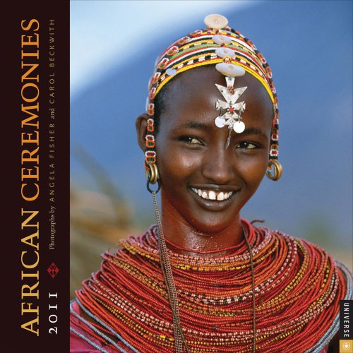 African Ceremonies: 2011 Wall Calendar by Universe Publishing