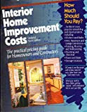Interior Home Improvement Costs : The Practical Pricing Guide for Homeowners and Contractors, Akins, Thomas J., 0876294980