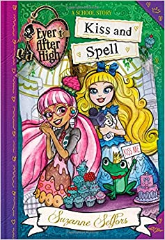 Ever After High: Kiss and Spell (A School Story): Suzanne Selfors: 9780316401319: Amazon.com: Books