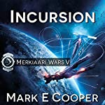 Incursion: Merkiaari Wars, Book 5 | Mark E. Cooper
