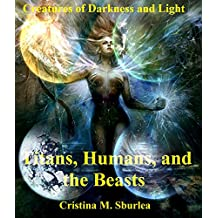 Titans, Humans, and the Beasts (Creatures of Darkness and Light Book 1)