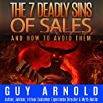 The 7 Deadly Sins of Sales: And How to Avoid Them | Guy Arnold