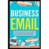 Business Email: Write to Win. Business English & Professional Email Writing Essentials: How to Write Emails for Work, Includi