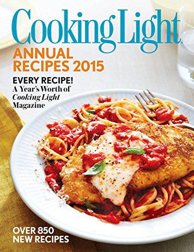 Cooking Light Annual Recipes 2015: Every Recipe! A Year's Worth of Cooking Light Magazine