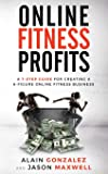 Image for Online Fitness Profits: A 7-Step Guide For Creating A 6-Figure Online Fitness Business