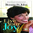 Live Your Joy Audiobook by Bonnie St. John Narrated by Bonnie St. John