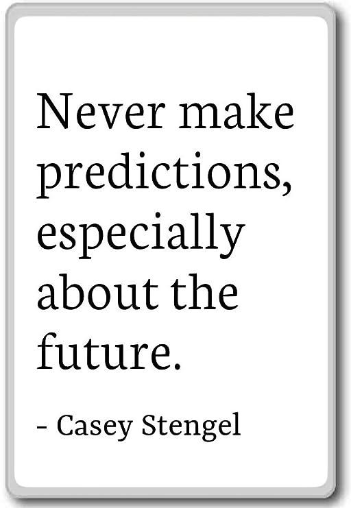 Nunca hacer Predicciones, especialmente sobre el... – Casey ...
