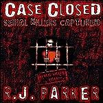 Case Closed: Serial Killers Captured   RJ Parker