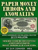 Paper Money Errors and Anomalies: Newbie Guide To Identifying and Finding Paper Money Errors and Anomalies - Added Bonus: How To Sell Online (eBay)