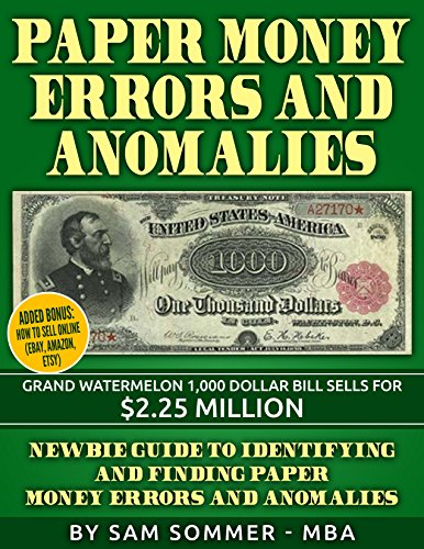 Paper Money Errors and Anomalies: Newbie Guide To Identifying and Finding Paper Money Errors and Anomalies - Added Bonus: How To Sell Online (eBay)