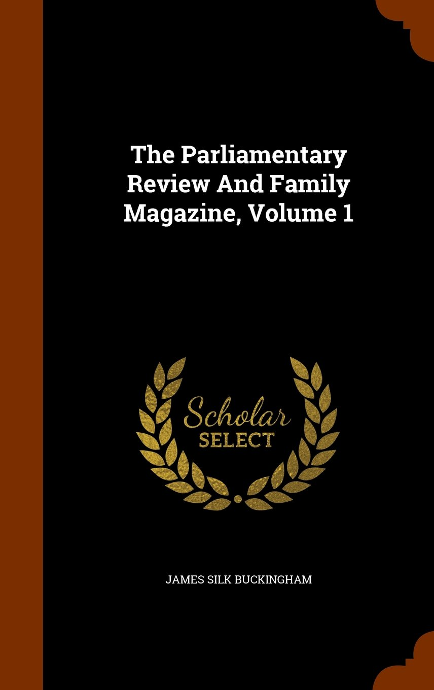 Read Online The Parliamentary Review And Family Magazine, Volume 1 pdf epub