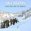 Ski Bums and the Art of Skiing Audiobook by Tom Simek Narrated by Tom Simek