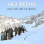 Ski Bums and the Art of Skiing | Tom Simek