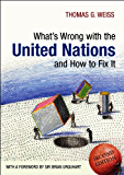What's Wrong with the United Nations and How to Fix it (What's Wrong?)