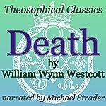Death: Theosophical Classics   William Wynn Westcott